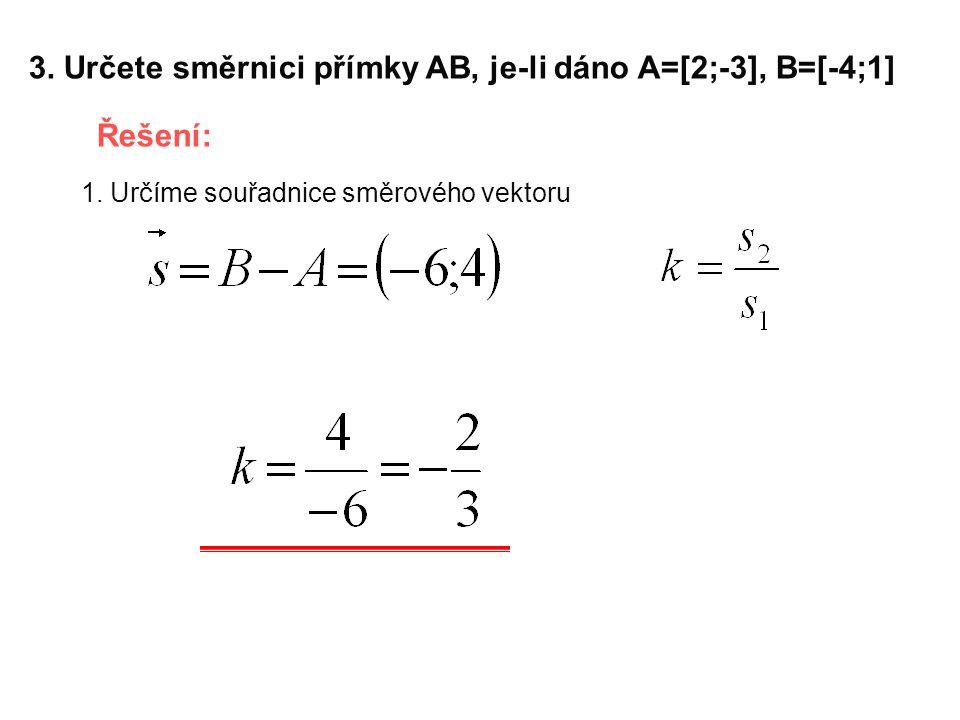 3. Určete směrnici přímky AB, je-li dáno A=[2;-3], B=[-4;1]
